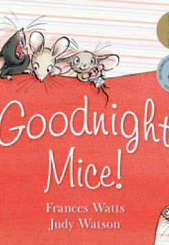 Book cover- Goodnight Mice! by Frances Watts - PMLA 2012