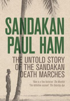 Book cover- Sandakan - The untold story of the Sandakan death marches - by Paul Ham