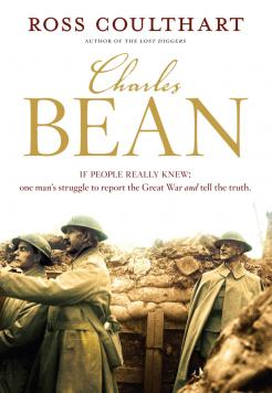 Book cover Charles Bean - If people really knew: One man's struggle to report the Great War and tell the truth.