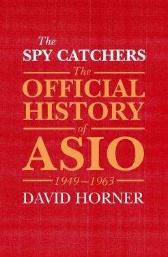 Bookcover of The Spy Catchers.  The Offical Hostory of ASIO 1949 - 1963 by David Horner